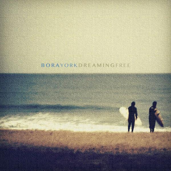 Bora York - Dreaming Free