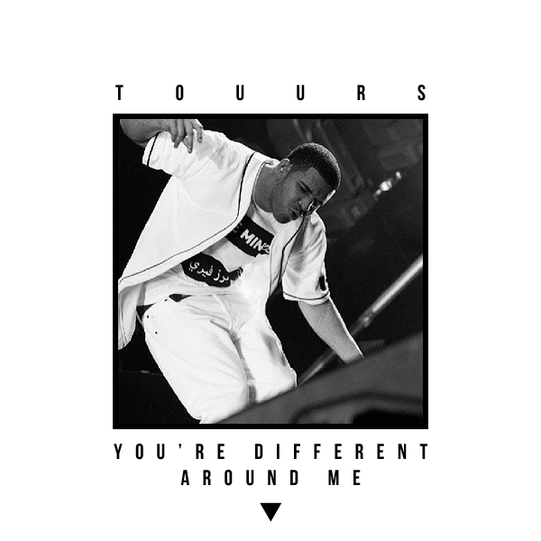 Touurs - You're Different Around Me