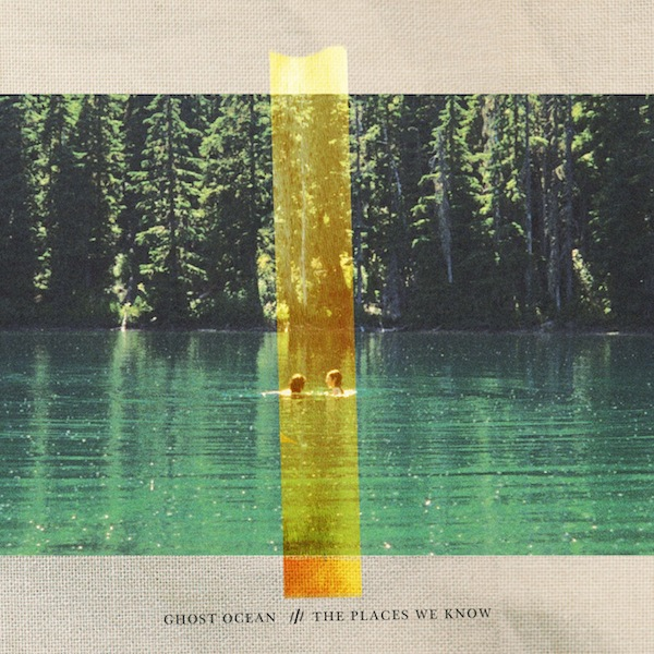Ghost Ocean – The Places We Know