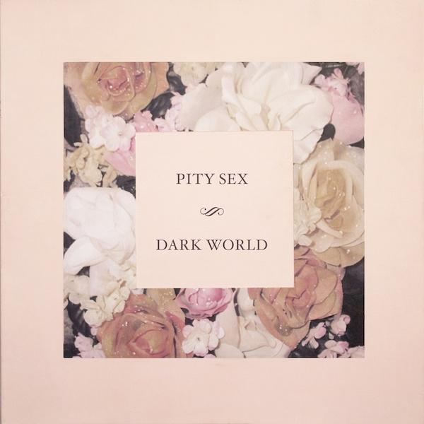 Pity Sex - Dark World