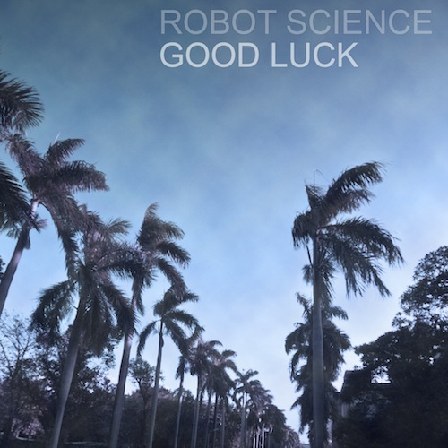 Robot Science – Good Luck