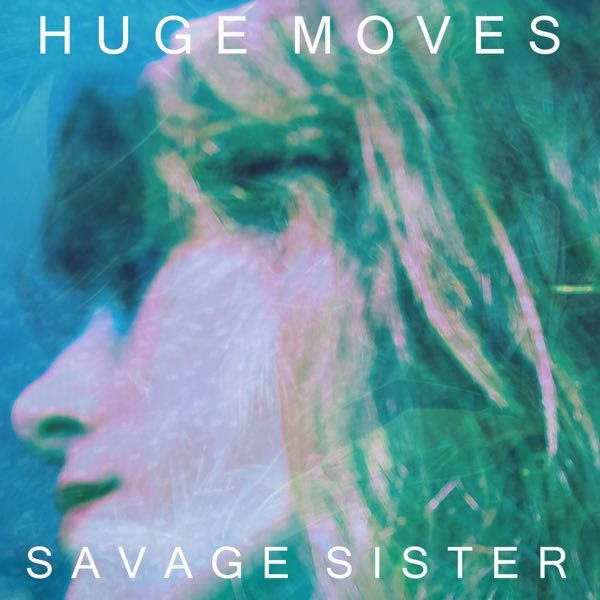 Savage Sister - Huge Moves
