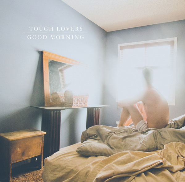 Tough Lovers – Good Morning