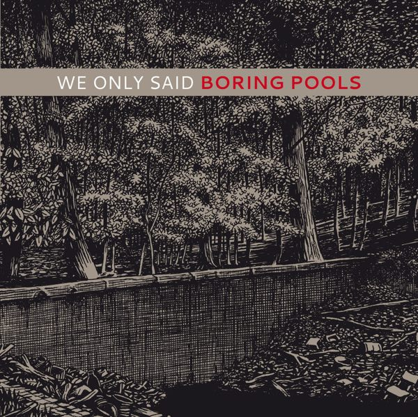 We Only Said - Boring Pools